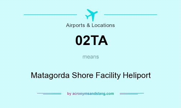 What does 02TA mean? It stands for Matagorda Shore Facility Heliport