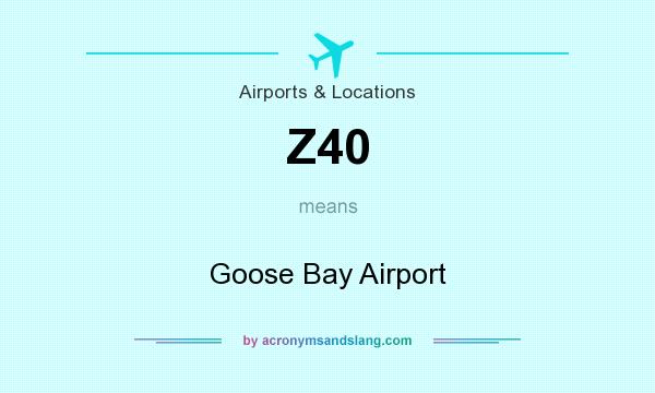What does Z40 mean? It stands for Goose Bay Airport