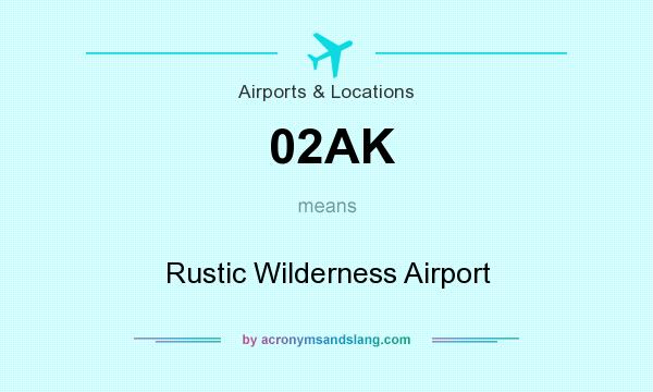 What does 02AK mean? It stands for Rustic Wilderness Airport