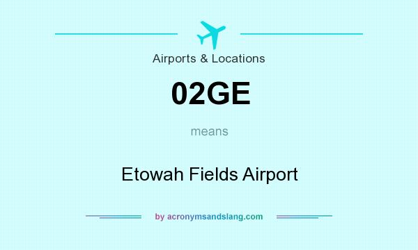 What does 02GE mean? It stands for Etowah Fields Airport