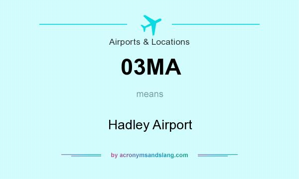 What does 03MA mean? It stands for Hadley Airport
