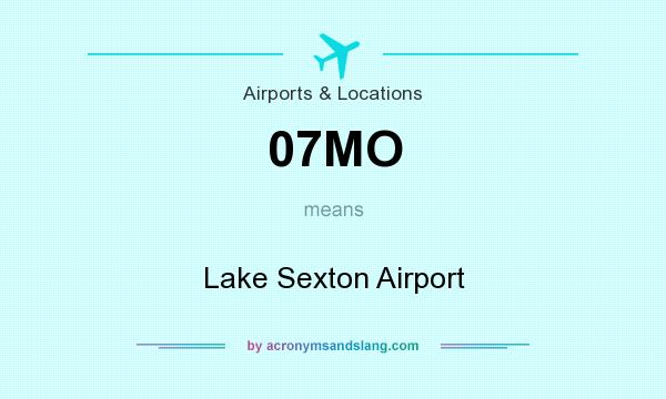 What does 07MO mean? It stands for Lake Sexton Airport