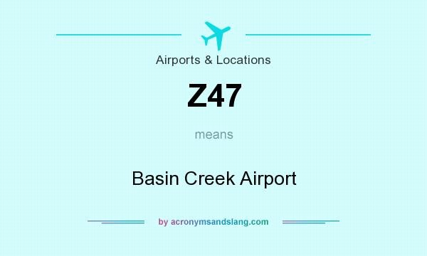 What does Z47 mean? It stands for Basin Creek Airport