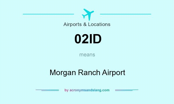 What does 02ID mean? It stands for Morgan Ranch Airport