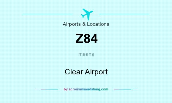What does Z84 mean? It stands for Clear Airport
