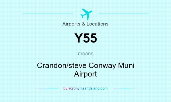 What does Y55 mean? It stands for Crandon/steve Conway Muni Airport