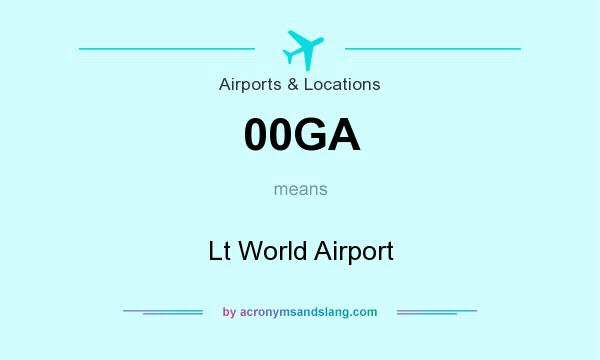 What does 00GA mean? It stands for Lt World Airport