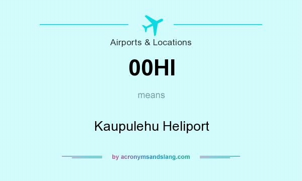 What does 00HI mean? It stands for Kaupulehu Heliport