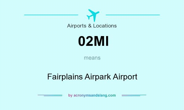 What does 02MI mean? It stands for Fairplains Airpark Airport