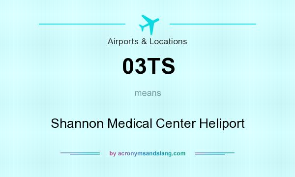 What does 03TS mean? It stands for Shannon Medical Center Heliport