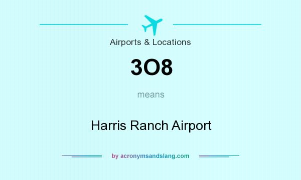 What does 3O8 mean? It stands for Harris Ranch Airport