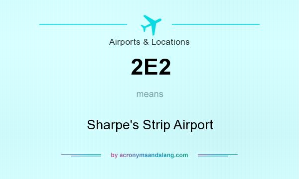 What does 2E2 mean? It stands for Sharpe`s Strip Airport