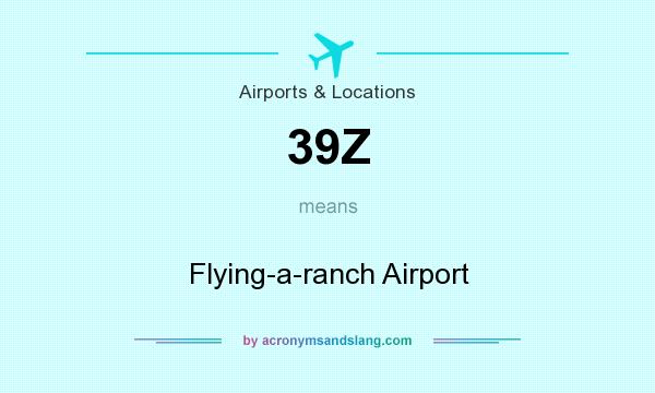 What does 39Z mean? It stands for Flying-a-ranch Airport