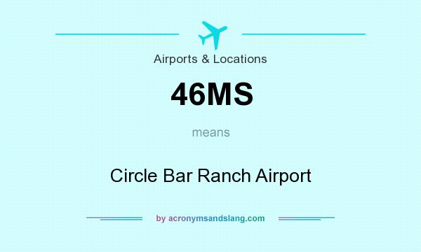 What does 46MS mean? It stands for Circle Bar Ranch Airport