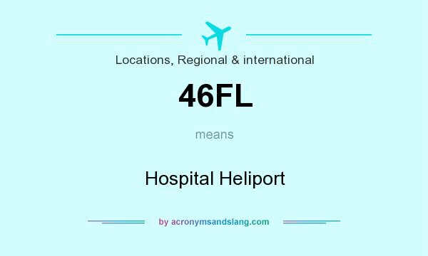 What does 46FL mean? It stands for Hospital Heliport