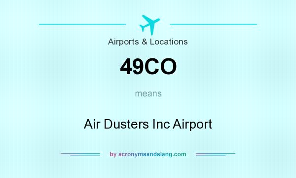 What does 49CO mean? It stands for Air Dusters Inc Airport