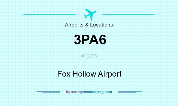 What does 3PA6 mean? It stands for Fox Hollow Airport