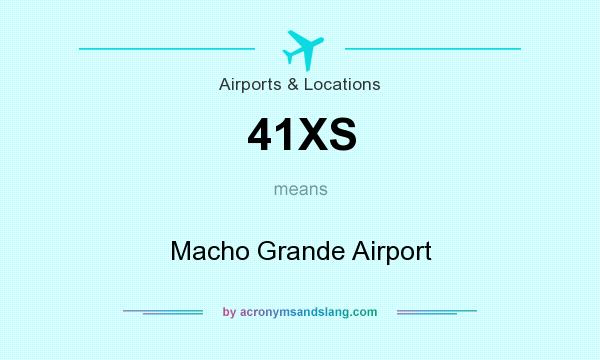 What does 41XS mean? It stands for Macho Grande Airport
