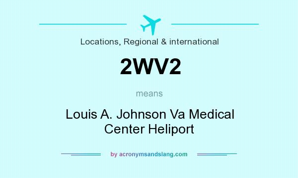 What does 2WV2 mean? It stands for Louis A. Johnson Va Medical Center Heliport