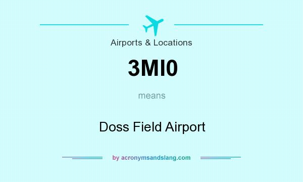 What does 3MI0 mean? It stands for Doss Field Airport