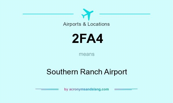 What does 2FA4 mean? It stands for Southern Ranch Airport