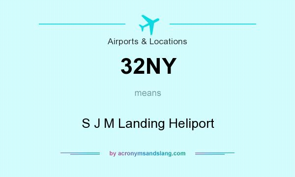 What does 32NY mean? It stands for S J M Landing Heliport