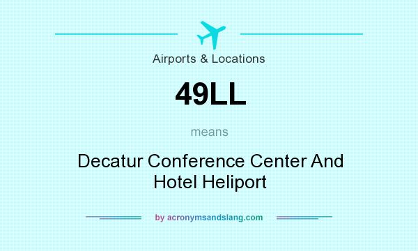 What does 49LL mean? It stands for Decatur Conference Center And Hotel Heliport