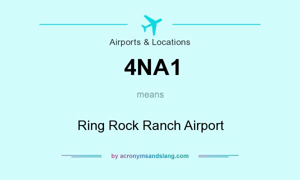 What does 4NA1 mean? It stands for Ring Rock Ranch Airport
