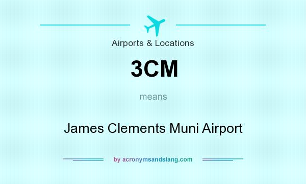 What does 3CM mean? It stands for James Clements Muni Airport