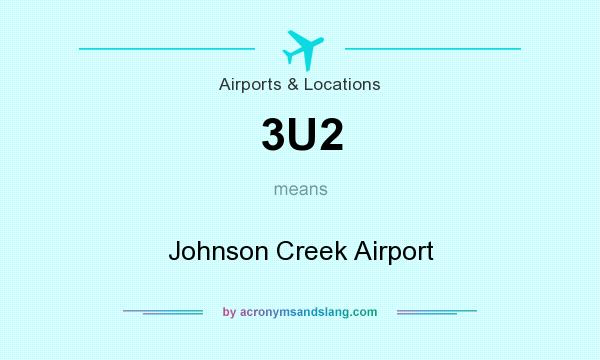 What does 3U2 mean? It stands for Johnson Creek Airport