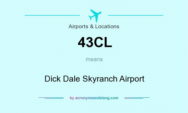 What does 43CL mean? It stands for Dick Dale Skyranch Airport
