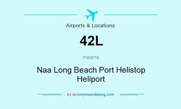 What does 42L mean? It stands for Naa Long Beach Port Helistop Heliport