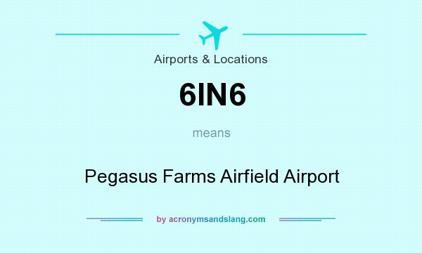 What does 6IN6 mean? It stands for Pegasus Farms Airfield Airport