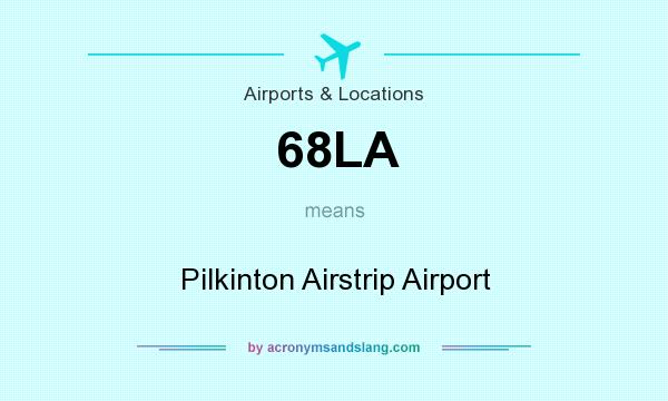 What does 68LA mean? It stands for Pilkinton Airstrip Airport