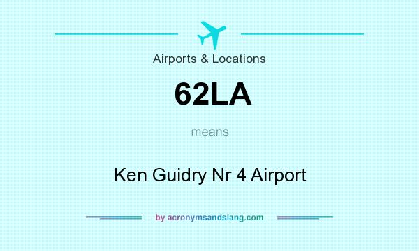 What does 62LA mean? It stands for Ken Guidry Nr 4 Airport
