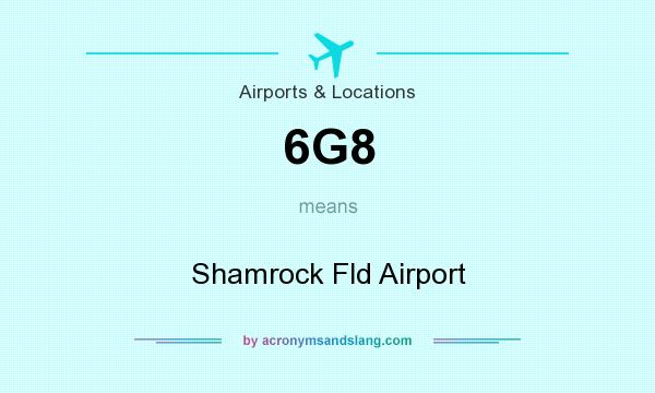 What does 6G8 mean? It stands for Shamrock Fld Airport