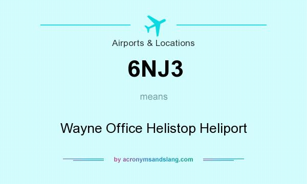 What does 6NJ3 mean? It stands for Wayne Office Helistop Heliport
