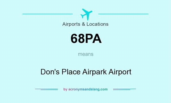 What does 68PA mean? It stands for Don`s Place Airpark Airport