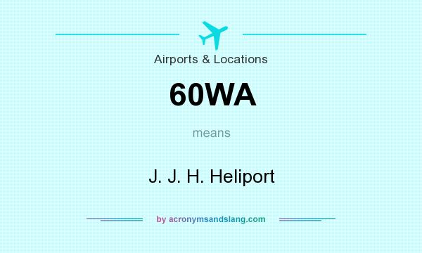 What does 60WA mean? It stands for J. J. H. Heliport