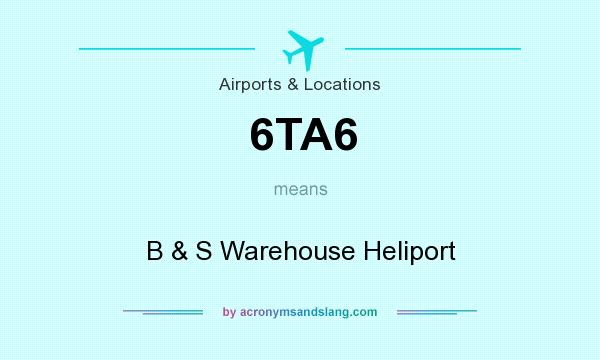 What does 6TA6 mean? It stands for B & S Warehouse Heliport