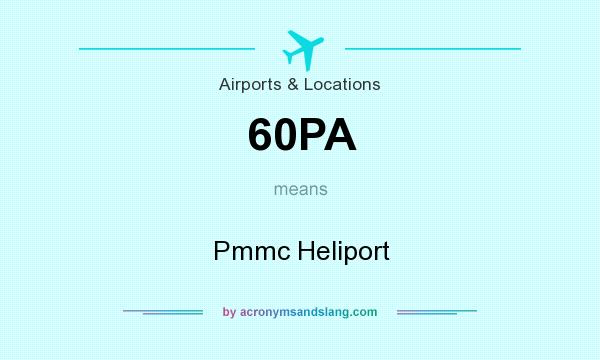 What does 60PA mean? It stands for Pmmc Heliport