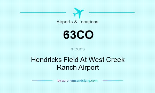 What does 63CO mean? It stands for Hendricks Field At West Creek Ranch Airport