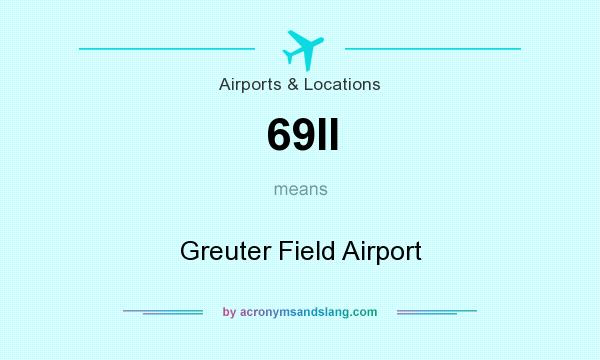 What does 69II mean? It stands for Greuter Field Airport