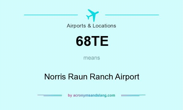 What does 68TE mean? It stands for Norris Raun Ranch Airport