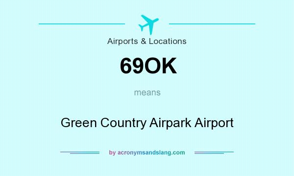 What does 69OK mean? It stands for Green Country Airpark Airport