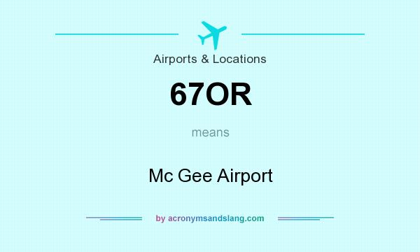 What does 67OR mean? It stands for Mc Gee Airport