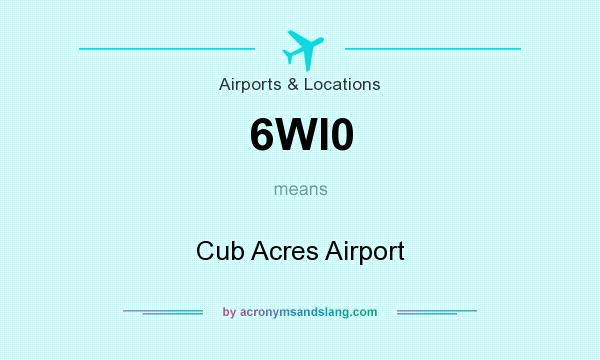 What does 6WI0 mean? It stands for Cub Acres Airport