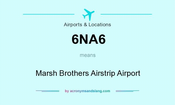 What does 6NA6 mean? It stands for Marsh Brothers Airstrip Airport