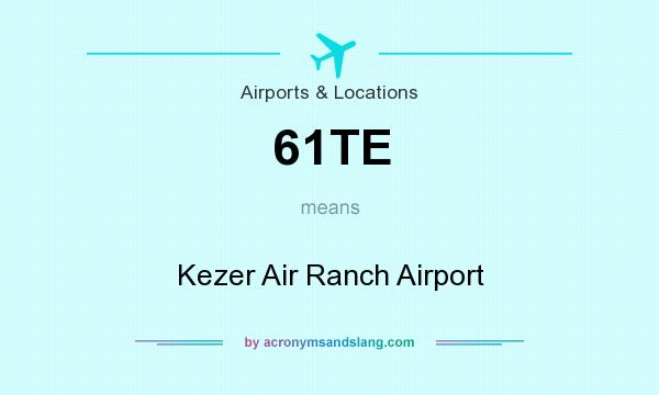 What does 61TE mean? It stands for Kezer Air Ranch Airport