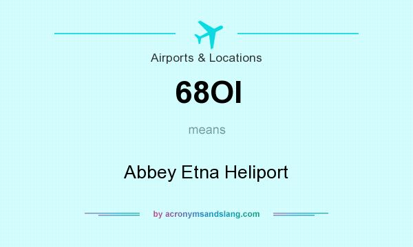 What does 68OI mean? It stands for Abbey Etna Heliport